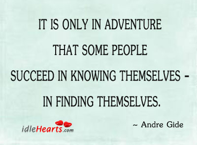 It Is Only In Adventure We Find Ourselves