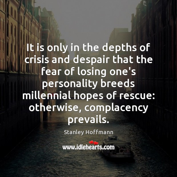 Image, It is only in the depths of crisis and despair that the