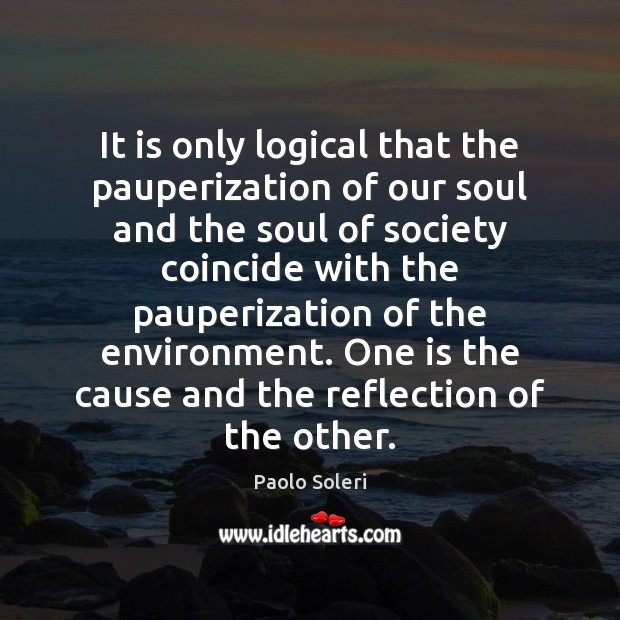 It is only logical that the pauperization of our soul and the Image
