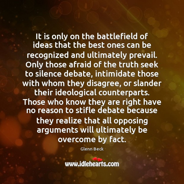 It is only on the battlefield of ideas that the best ones Glenn Beck Picture Quote