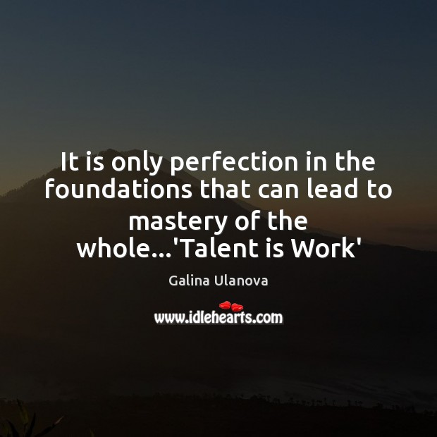 It is only perfection in the foundations that can lead to mastery Image