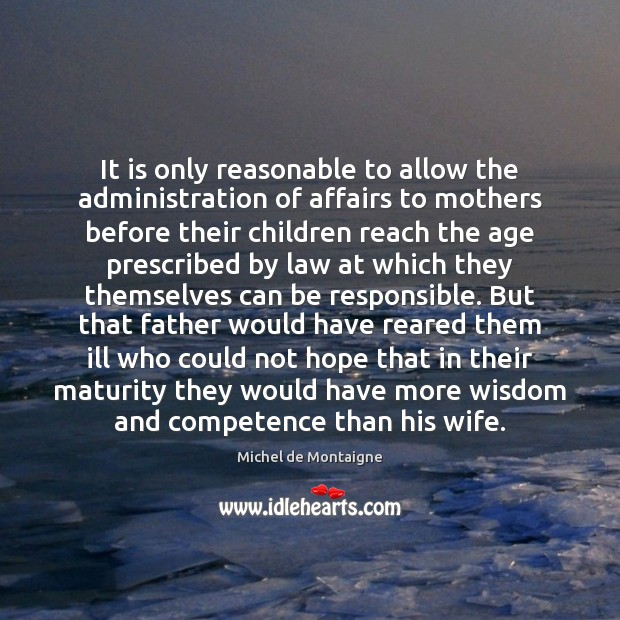 Image, It is only reasonable to allow the administration of affairs to mothers