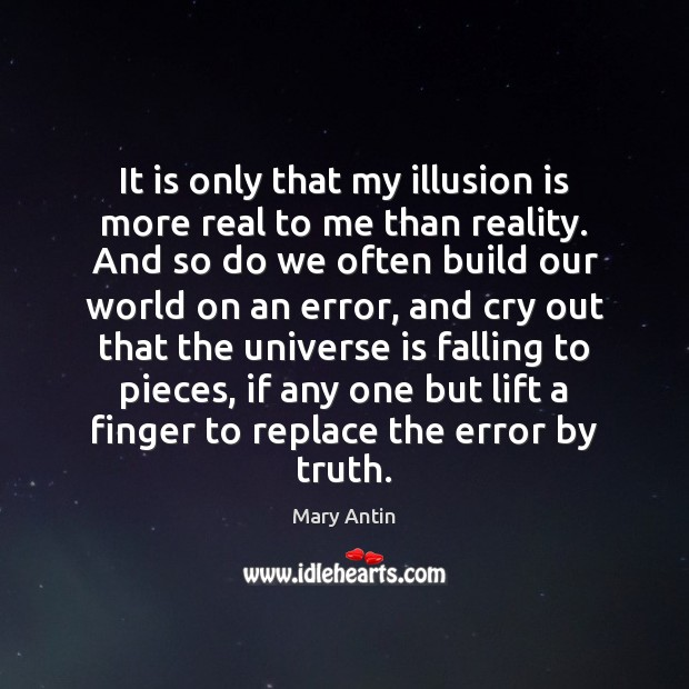 It is only that my illusion is more real to me than Image