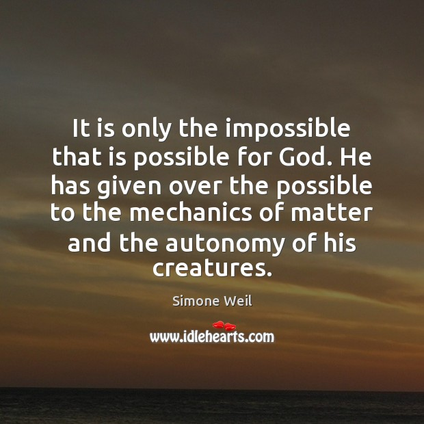 It is only the impossible that is possible for God. He has Simone Weil Picture Quote