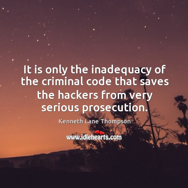 It is only the inadequacy of the criminal code that saves the hackers from very serious prosecution. Image