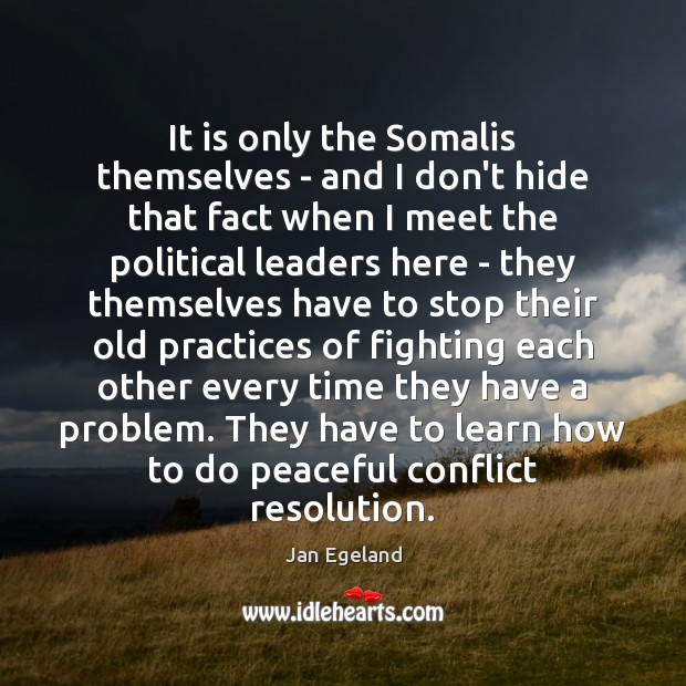 It is only the Somalis themselves – and I don't hide that Jan Egeland Picture Quote