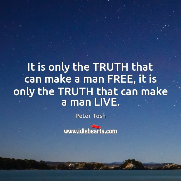 It is only the TRUTH that can make a man FREE, it Image