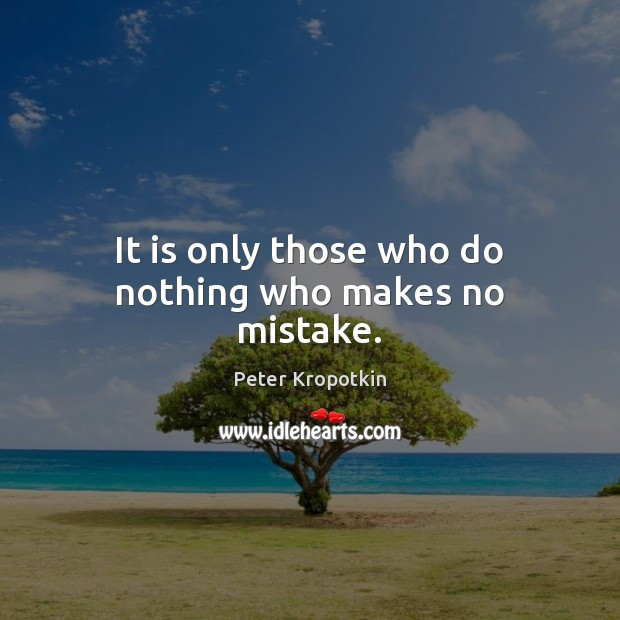 It is only those who do nothing who makes no mistake. Image