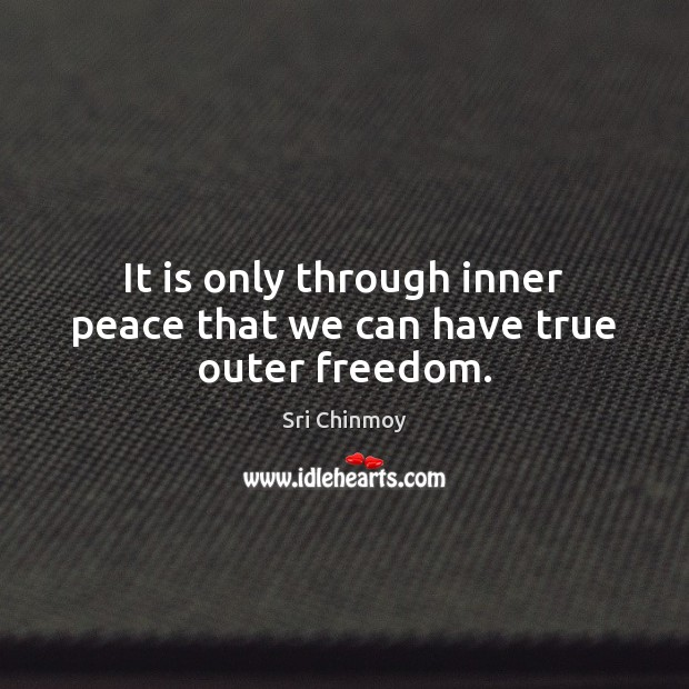 It is only through inner peace that we can have true outer freedom. Image
