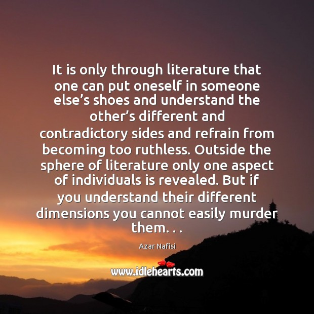 It is only through literature that one can put oneself in someone Image