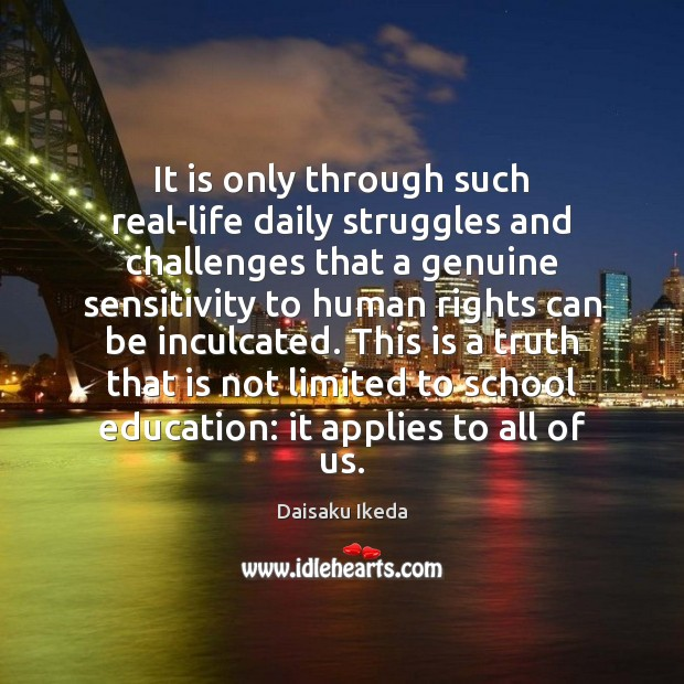 It is only through such real-life daily struggles and challenges that a Daisaku Ikeda Picture Quote