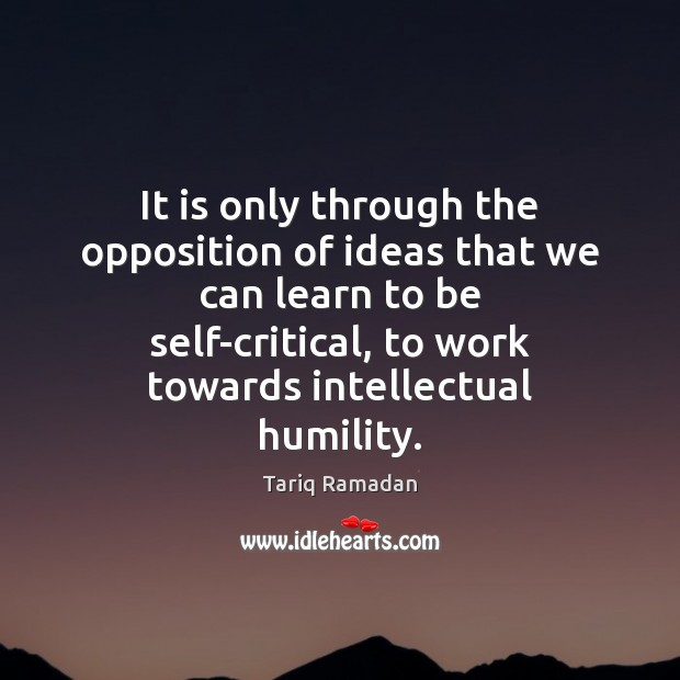 It is only through the opposition of ideas that we can learn Tariq Ramadan Picture Quote