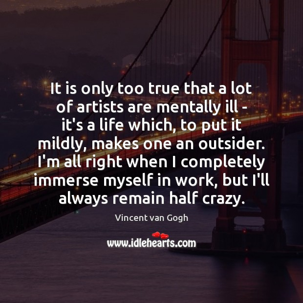 It is only too true that a lot of artists are mentally Image