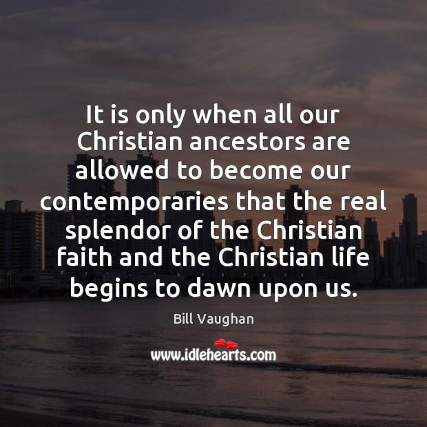 It is only when all our Christian ancestors are allowed to become Bill Vaughan Picture Quote