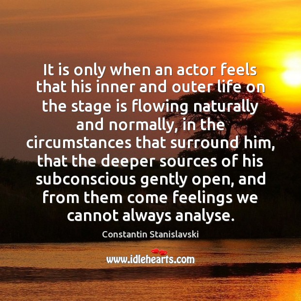 It is only when an actor feels that his inner and outer Constantin Stanislavski Picture Quote