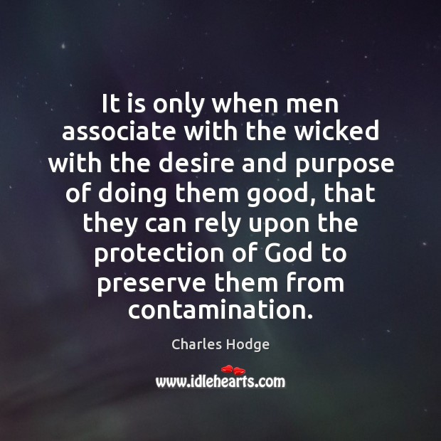 It is only when men associate with the wicked with the desire Charles Hodge Picture Quote
