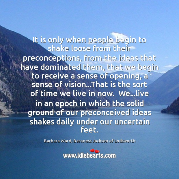 Image, It is only when people begin to shake loose from their preconceptions,