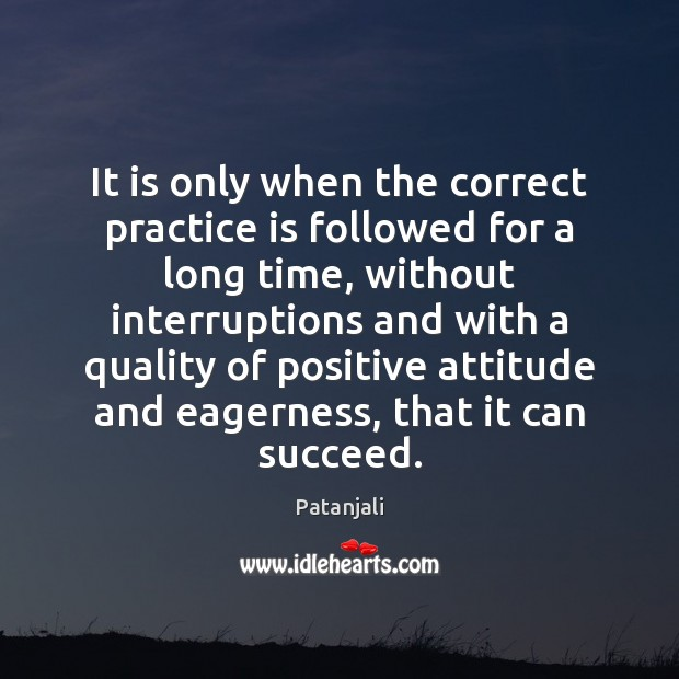 It is only when the correct practice is followed for a long Patanjali Picture Quote