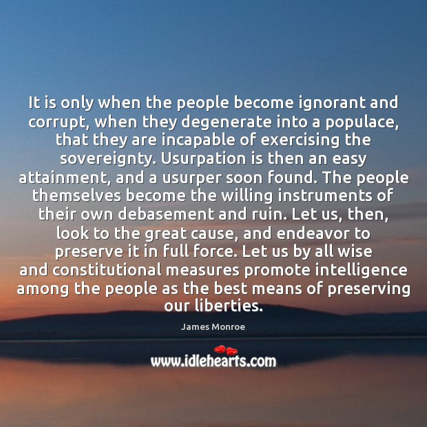 Image, It is only when the people become ignorant and corrupt, when they