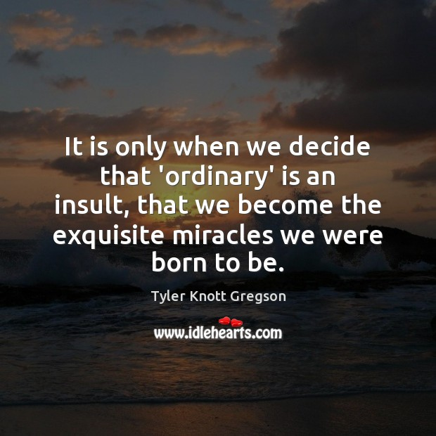 It is only when we decide that 'ordinary' is an insult, that Insult Quotes Image