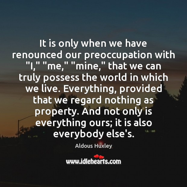 """It is only when we have renounced our preoccupation with """"I,"""" """"me,"""" """" Image"""