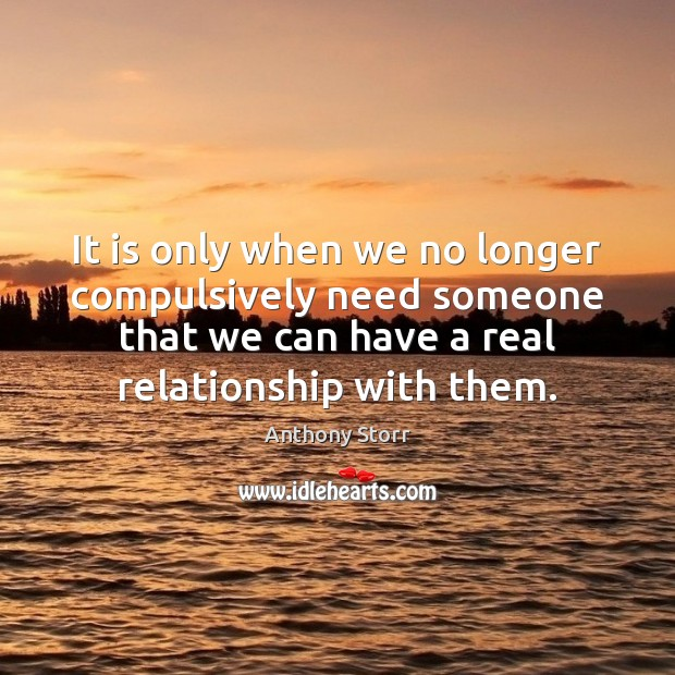 Image, It is only when we no longer compulsively need someone that we