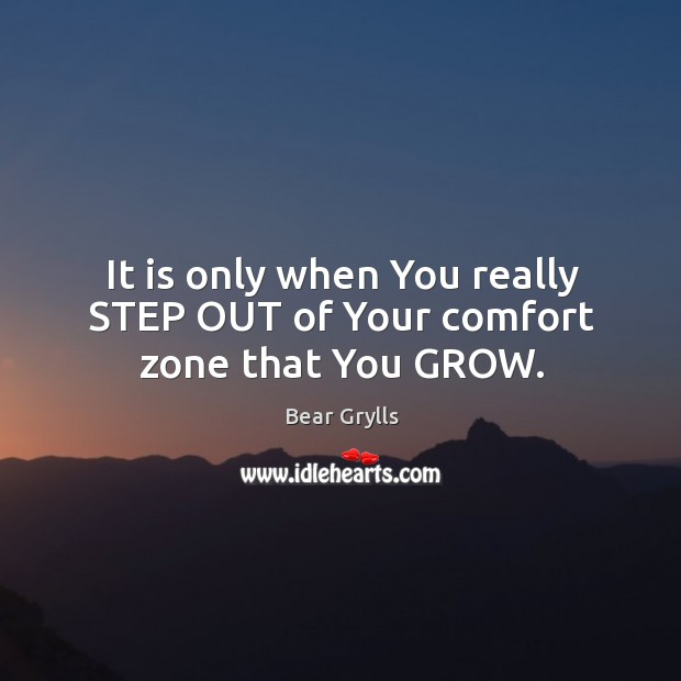 It is only when You really STEP OUT of Your comfort zone that You GROW. Image
