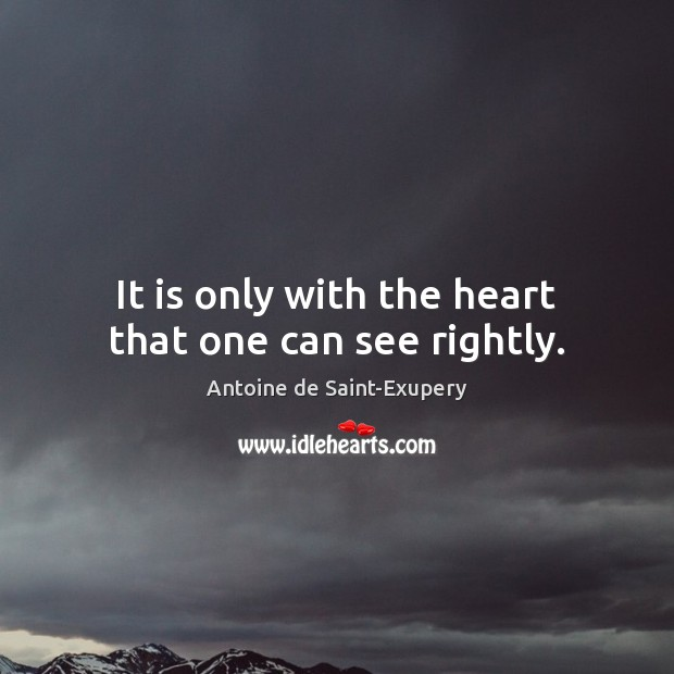 It is only with the heart that one can see rightly. Image