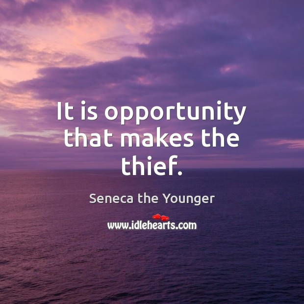 It is opportunity that makes the thief. Image