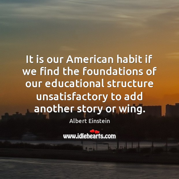 Image, It is our American habit if we find the foundations of our