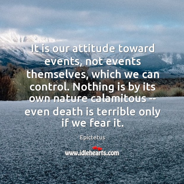 Image, It is our attitude toward events, not events themselves, which we can