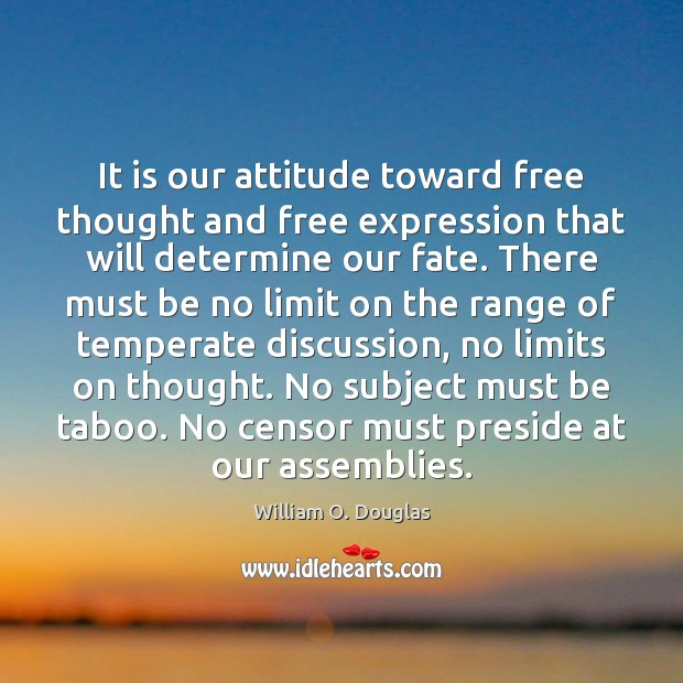 It is our attitude toward free thought and free expression that will Attitude Quotes Image