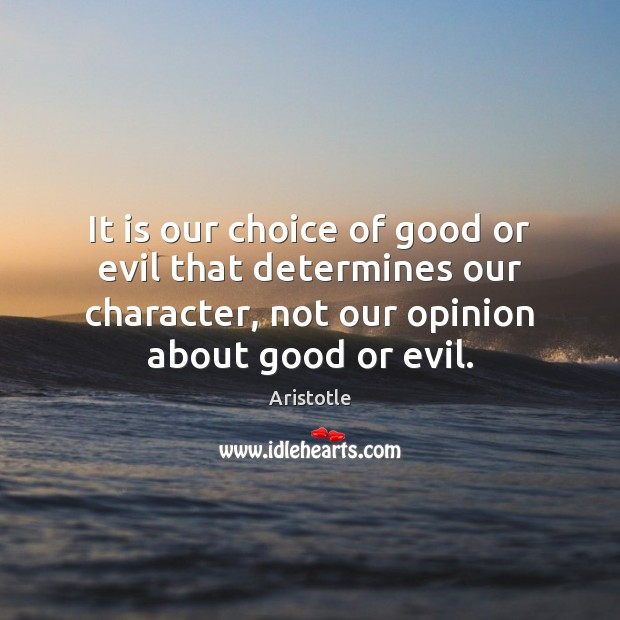 Image, It is our choice of good or evil that determines our character,