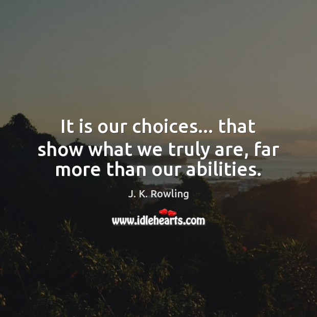 Image, It is our choices… that show what we truly are, far more than our abilities.