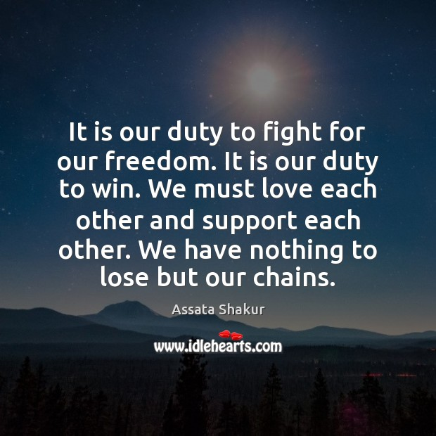It is our duty to fight for our freedom. It is our Assata Shakur Picture Quote