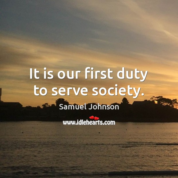 It is our first duty to serve society. Image
