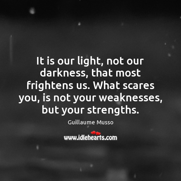 It is our light, not our darkness, that most frightens us. What Image