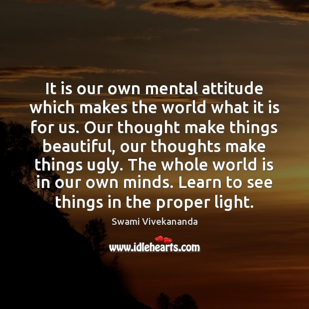 Image, It is our own mental attitude which makes the world what it