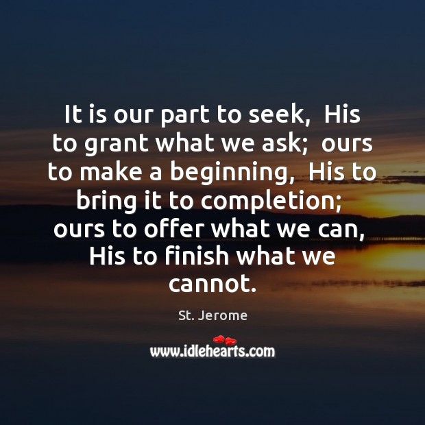 It is our part to seek,  His to grant what we ask; St. Jerome Picture Quote