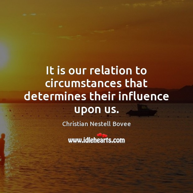 Image, It is our relation to circumstances that determines their influence upon us.