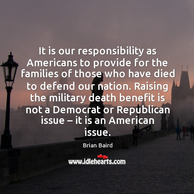 Image, It is our responsibility as americans to provide for the families of those who have died