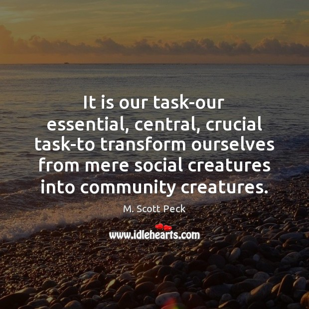 It is our task-our essential, central, crucial task-to transform ourselves from mere Image