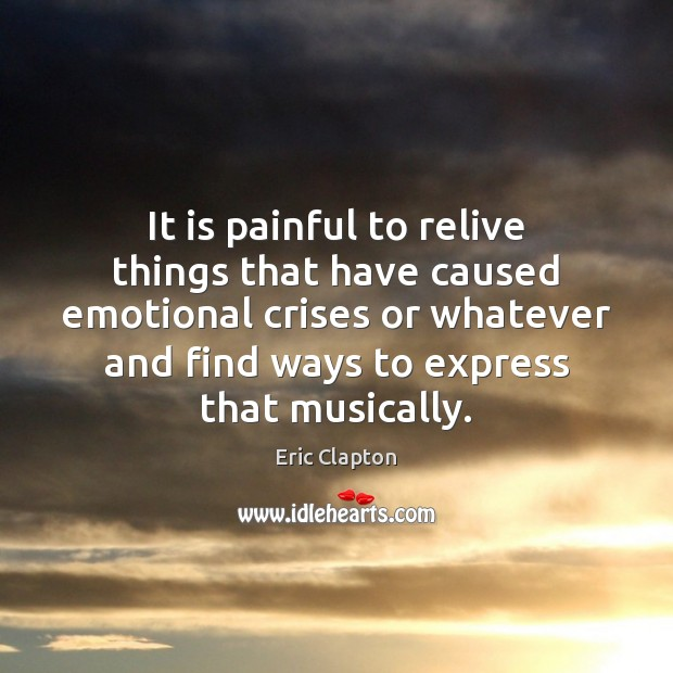 It is painful to relive things that have caused emotional crises or Image