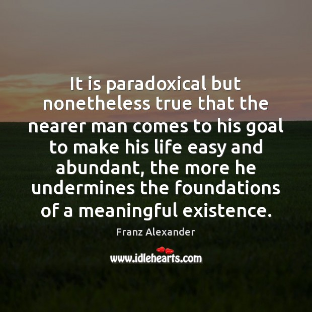 Image, It is paradoxical but nonetheless true that the nearer man comes to