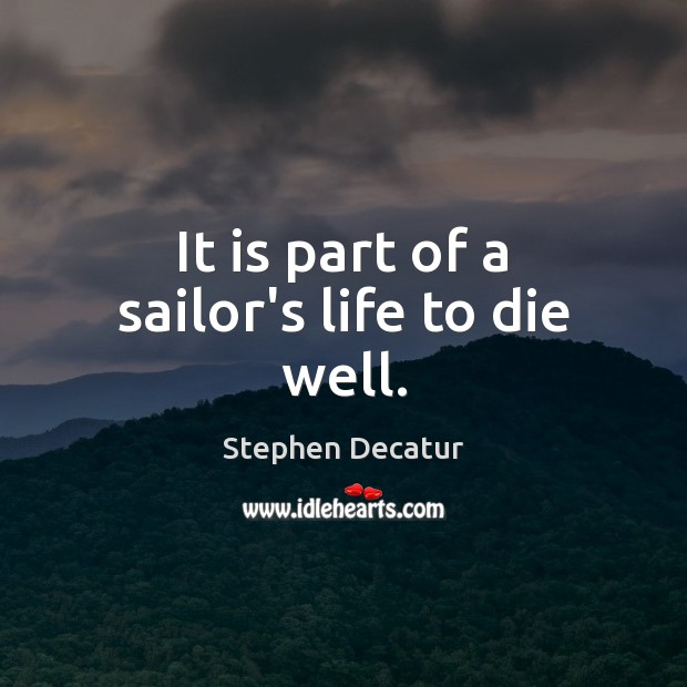 It is part of a sailor's life to die well. Image