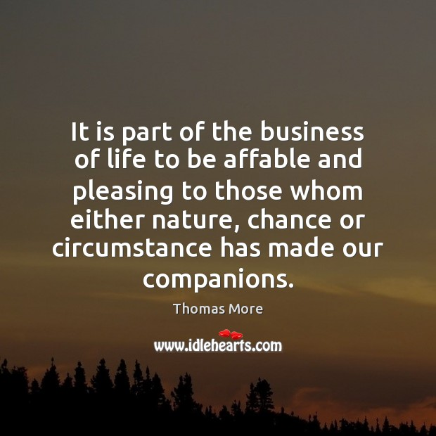 It is part of the business of life to be affable and Thomas More Picture Quote