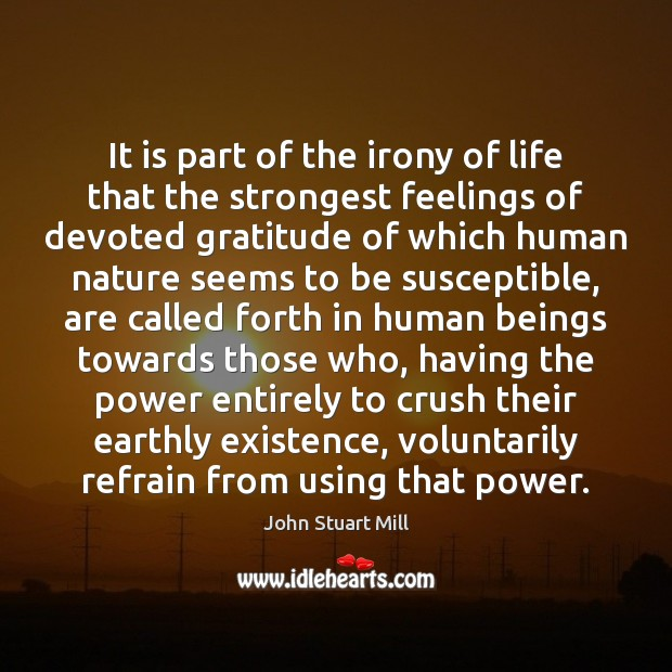 Image, It is part of the irony of life that the strongest feelings