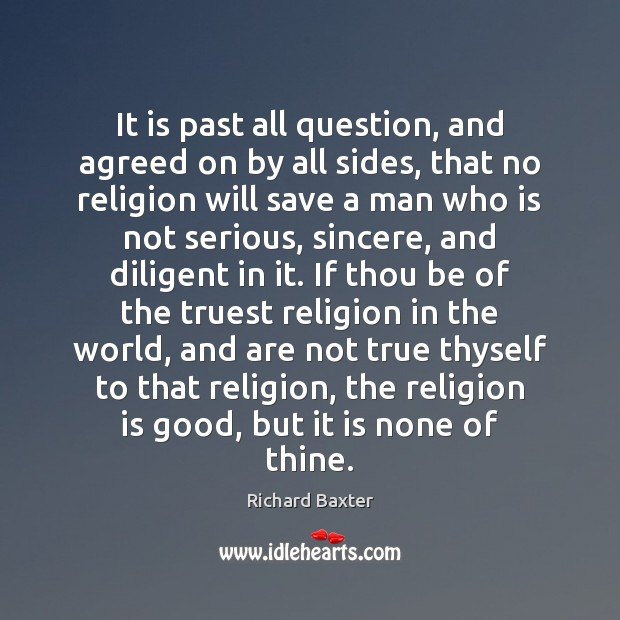 It is past all question, and agreed on by all sides, that Richard Baxter Picture Quote
