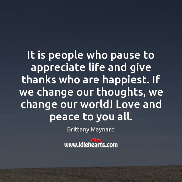 It is people who pause to appreciate life and give thanks who Brittany Maynard Picture Quote