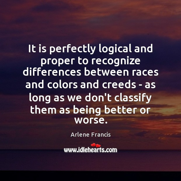 It is perfectly logical and proper to recognize differences between races and Image